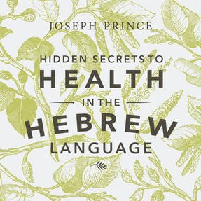 Hidden Secrets To Health In The Hebrew Language
