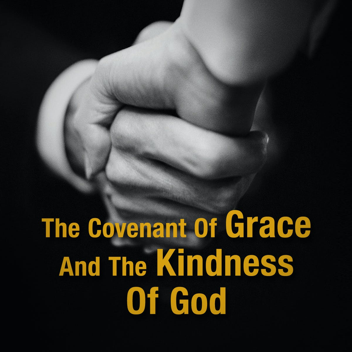 The Covenant Of Grace And The Kindness Of God