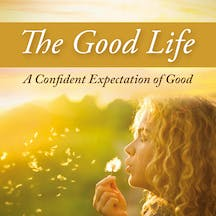 The Good Life-A Confident Expectation Of Good