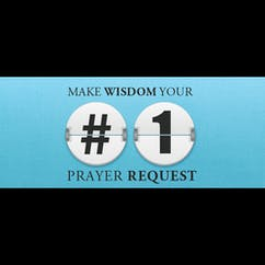Make Wisdom Your #1 Prayer Request