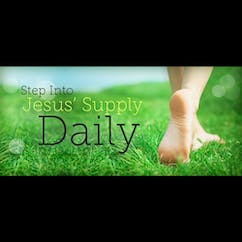 Step Into Jesus' Supply Daily