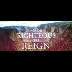 Made Righteous To Reign