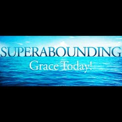 Superabounding Grace Today!