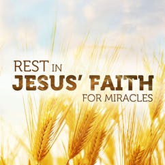 Rest In Jesus' Faith For Miracles