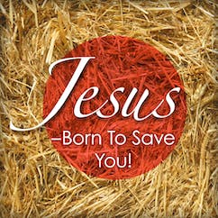 Jesus-Born To Save You!