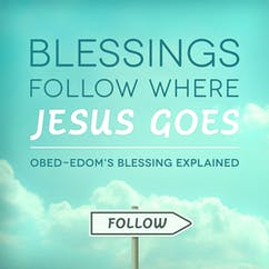 Blessings Follow Where Jesus Goes-Obed-Edom's Blessing Explained