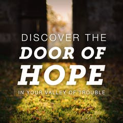 Discover The Door Of Hope In Your Valley Of Trouble