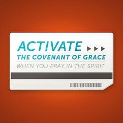 Activate The Covenant Of Grace When You Pray In The Spirit!