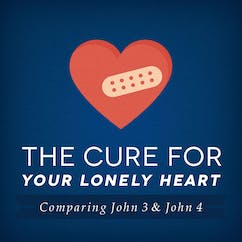 The Cure For Your Lonely Heart─Comparing John 3 & John 4