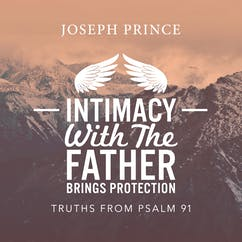 Intimacy With The Father Brings Protection—Truths From Psalm 91