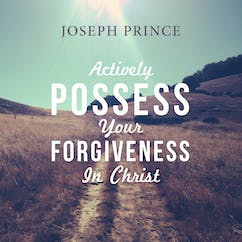 Actively Possess Your Forgiveness In Christ