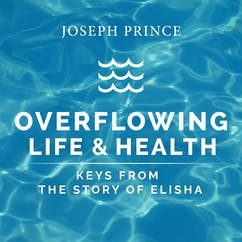 Overflowing Life And Health—Keys From The Story Of Elisha