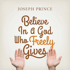 Believe In A God Who Freely Gives