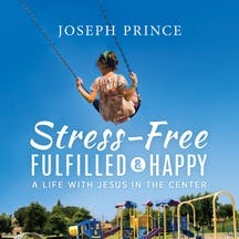 Stress-Free, Fulfilled And Happy—A Life With Jesus In The Center