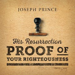His Resurrection—Proof Of Your Righteousness