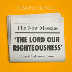 The Now Message—'The Lord Our Righteousness' (Live @ Lakewood Church)