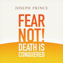 Fear Not! Death Is Conquered!