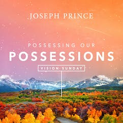 Vision Sunday—Possessing Our Possessions