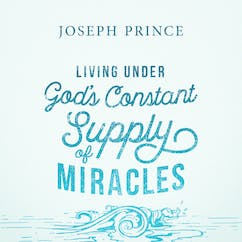 Living Under God's Constant Supply Of Miracles