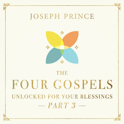 The Four Gospels Unlocked For Your Blessings—Part 3