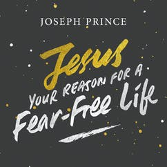 Jesus—Your Reason For A Fear-Free Life