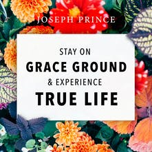 Stay On Grace Ground And Experience True Life
