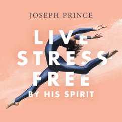 Live Stress-Free By His Spirit