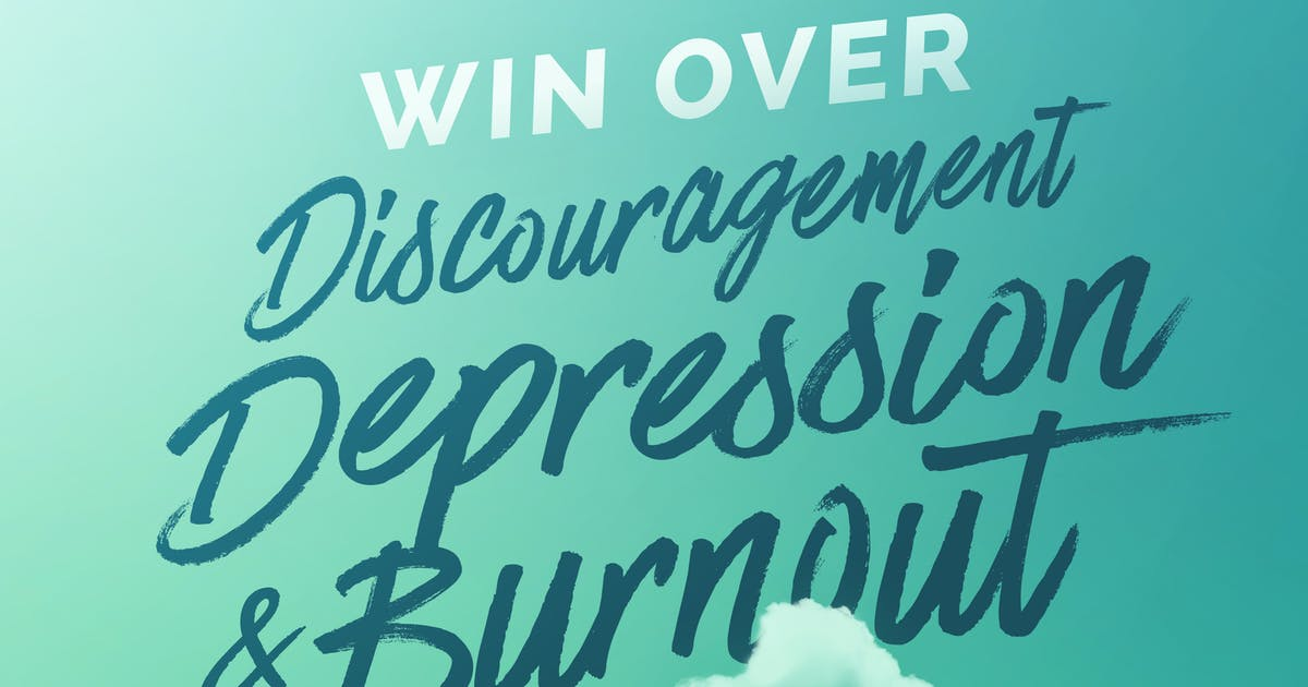 Win Over Discouragement, Depression And Burnout | Official ...