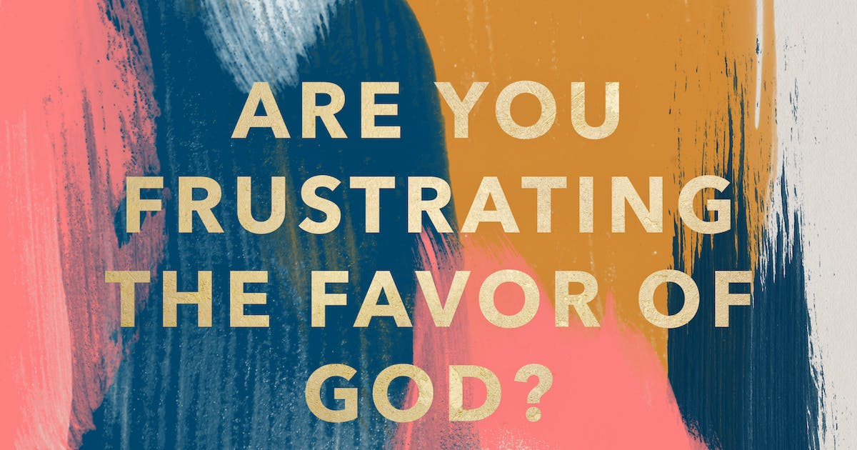 Are You Frustrating The Favor Of God? | Sermons