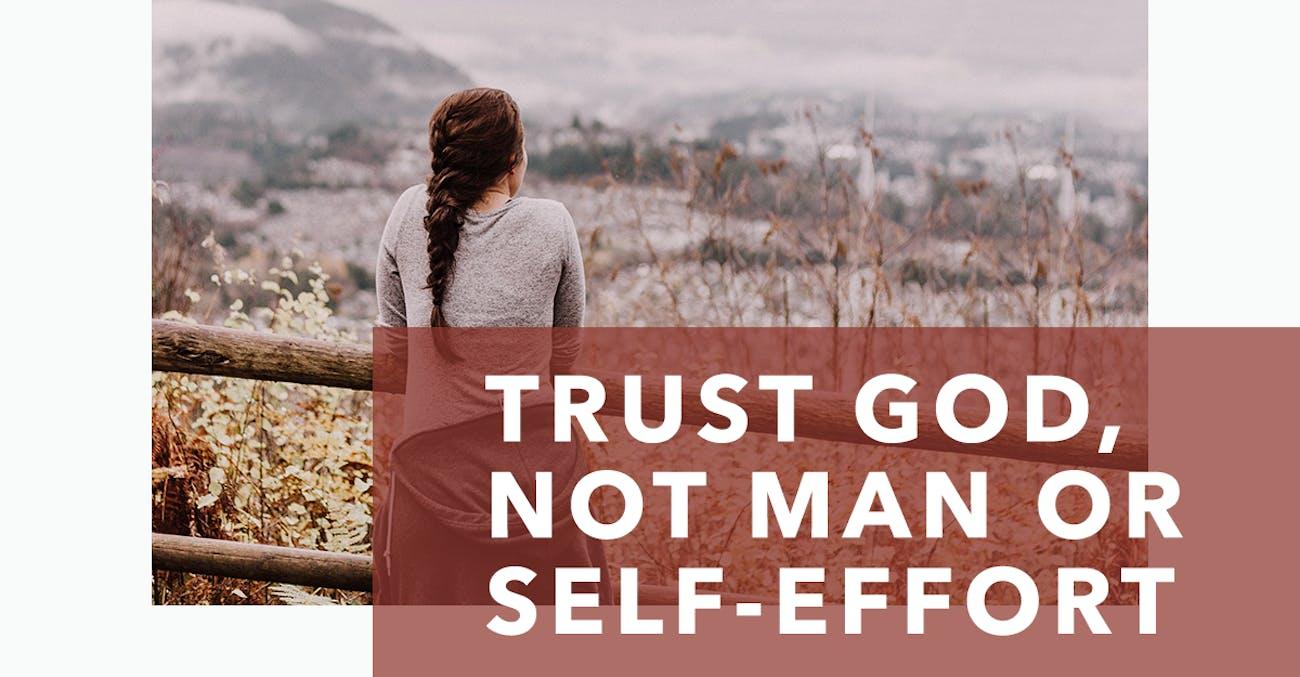 Trust God, Not Man or Self-Effort