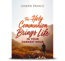 The Holy Communion Brings Life In Your Darkest Hour