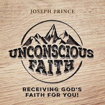 Unconscious Faith—Receiving God's Faith For You!