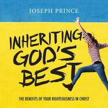 Inheriting God's Best—The Benefits Of Your Righteousness In Christ