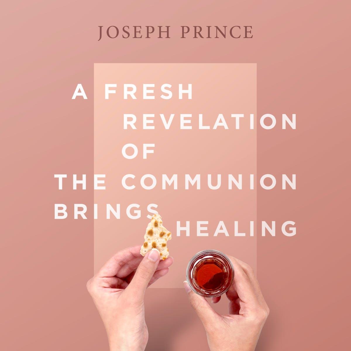 A Fresh Revelation Of The Communion Brings Healing