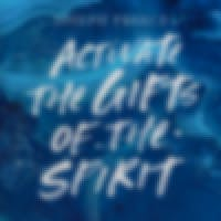 Activate The Gifts Of The Spirit