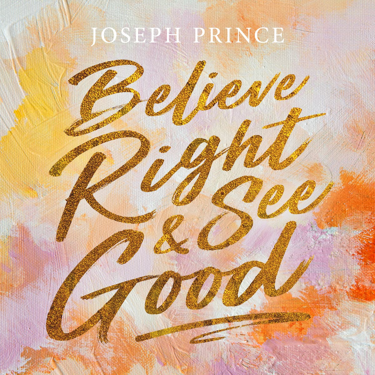 Believe Right And See Good | Official Joseph Prince Sermon