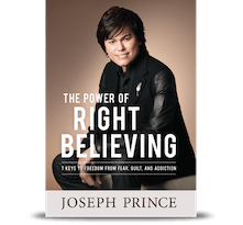The Power Of Right Believing-7 Keys To Freedom From Fear, Guilt & Addiction
