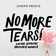 No More Tears! Living Healthy, Healed & Whole