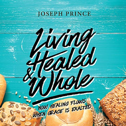 Living Healed & Whole—How Healing Flows When Grace Is Exalted
