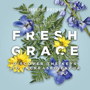 Fresh Grace—Discover the Keys to Increased Favor