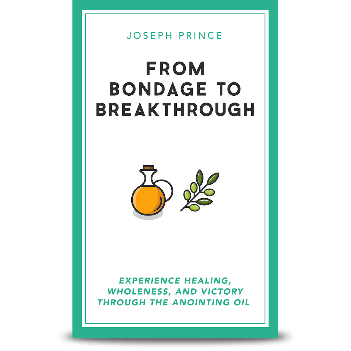 From Bondage to Breakthrough - Experience Healing, Wholeness, and Victory  through the Anointing Oil