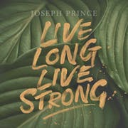Live Long, Live Strong | Official Joseph Prince Sermon Notes