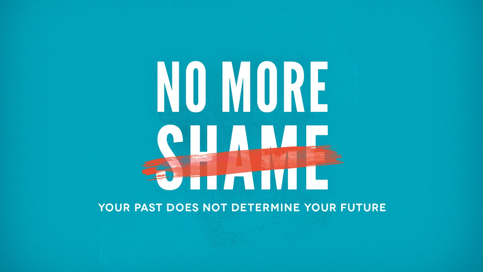 No More Shame—Your Past Does Not Determine Your Future