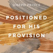 Positioned For His Provision | Official Joseph Prince Sermon