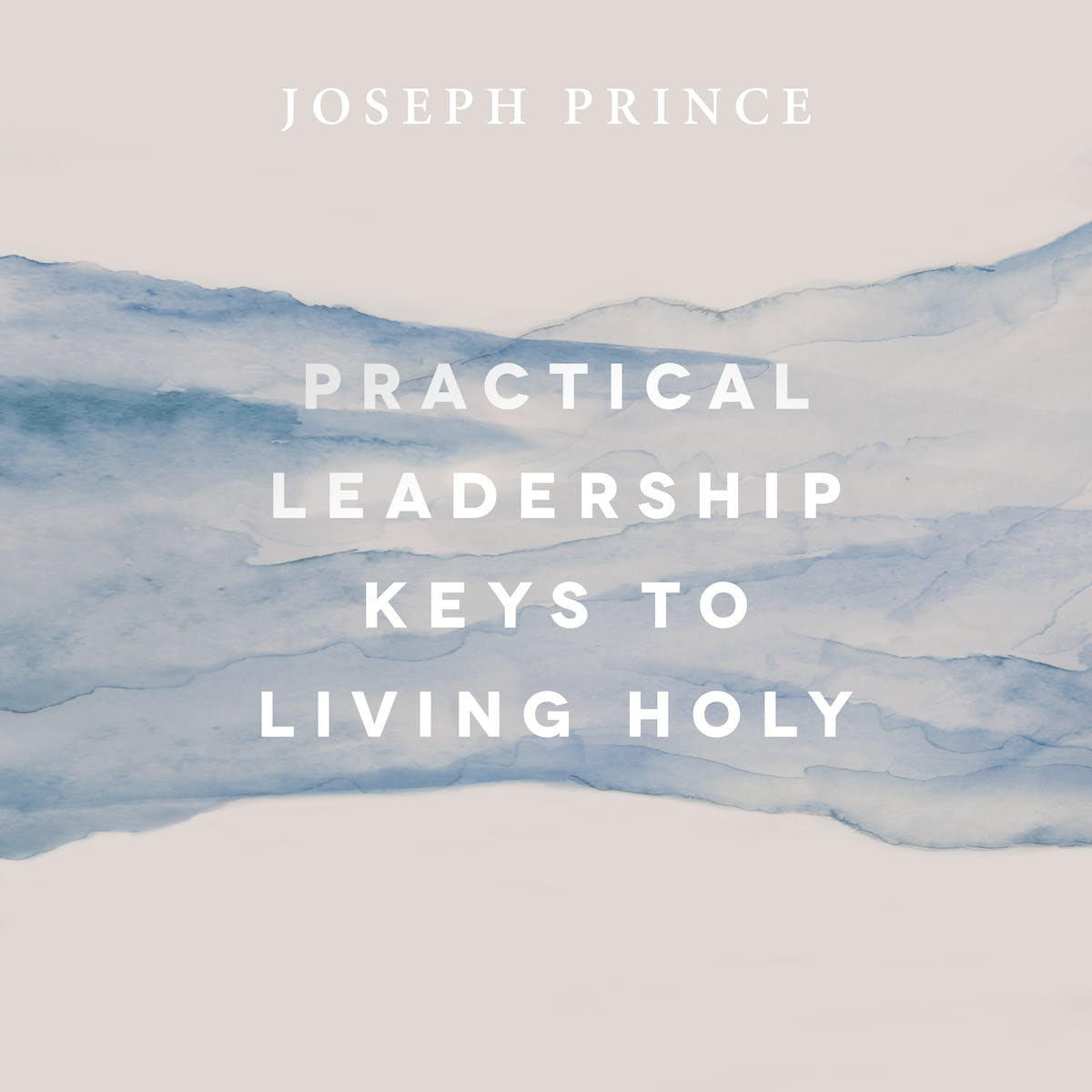 Practical Leadership Keys To Living Holy | Official Joseph Prince
