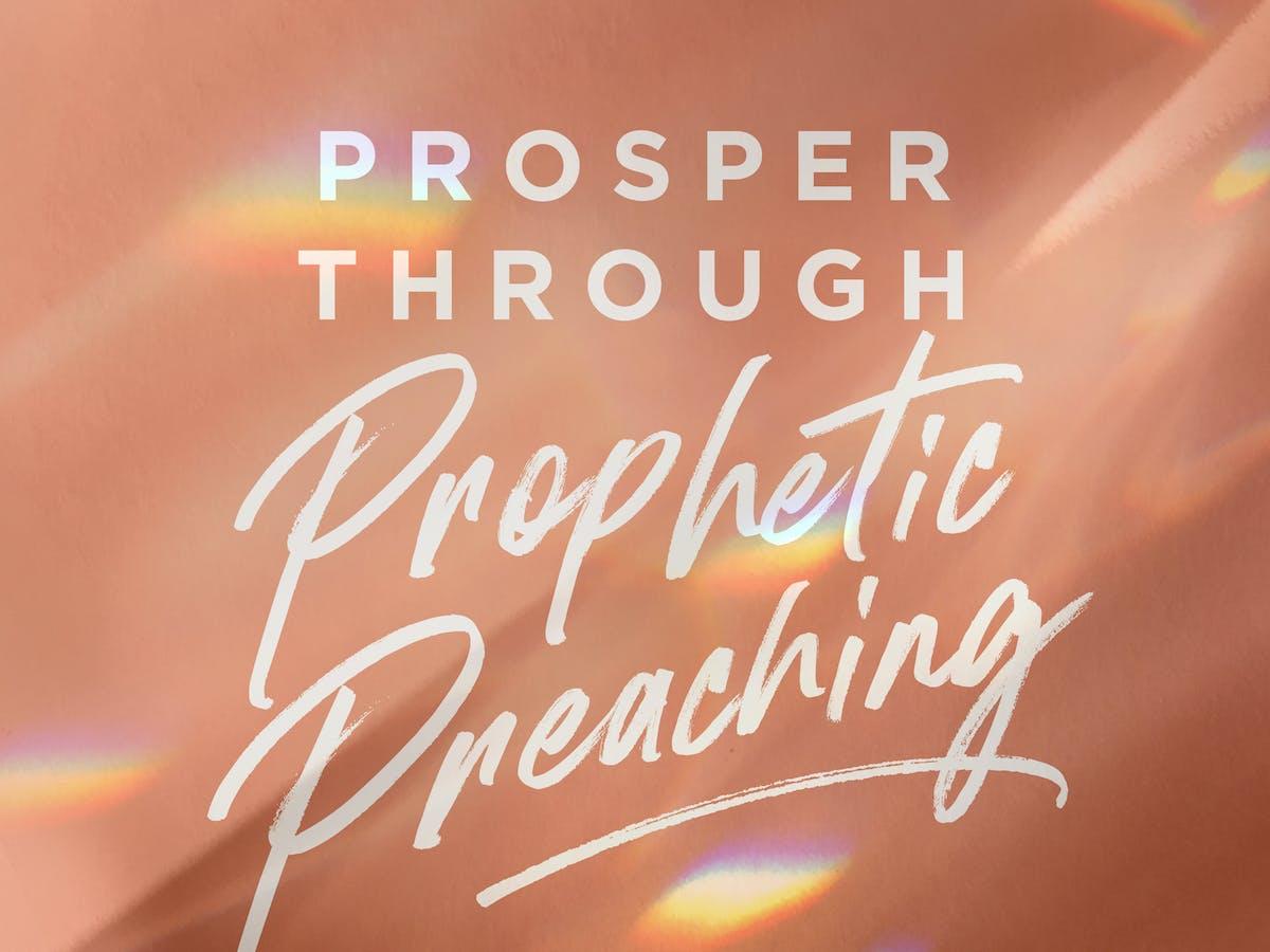 Prosper Through Prophetic Preaching | Official Joseph Prince