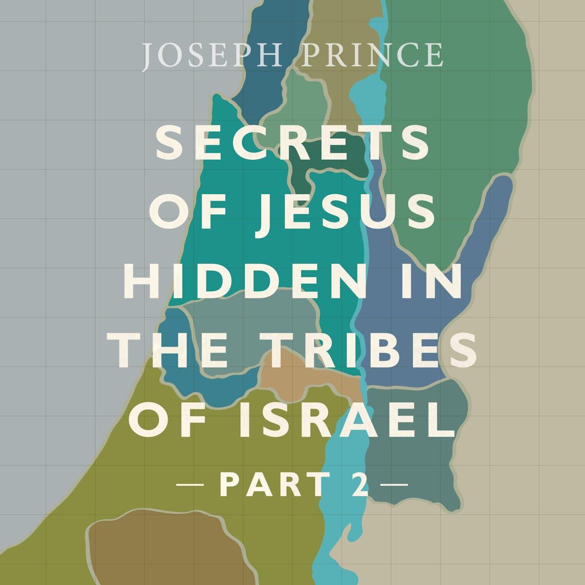Secrets Of Jesus Hidden In The Tribes Of Israel—Part 2