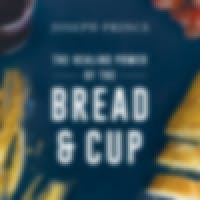 The Healing Power of the Bread & Cup