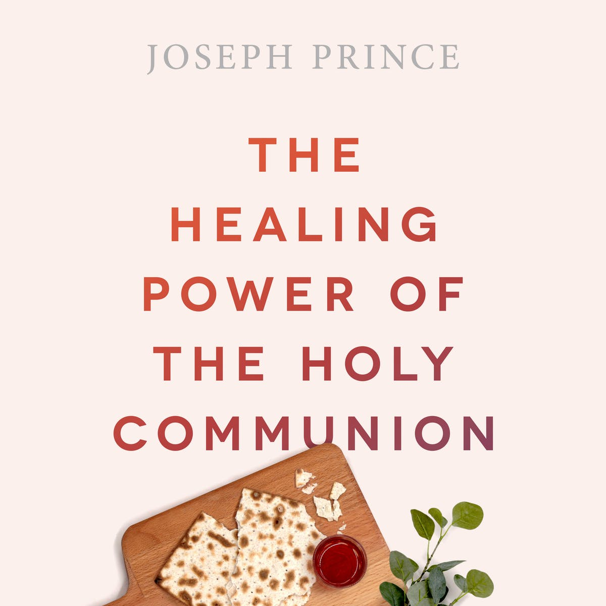 The Healing Power Of The Holy Communion | Official Joseph Prince