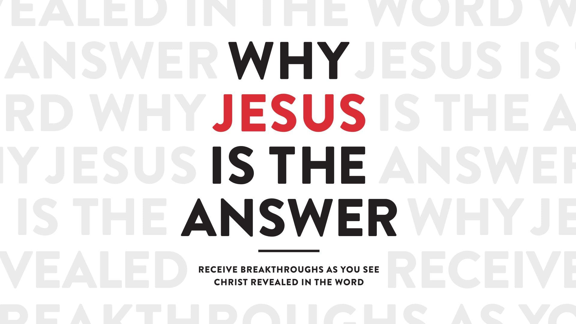 Why Jesus Is The Answer—Receive Breakthroughs As You See